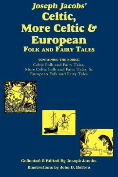 Joseph Jacobs' Celtic, More Celtic, and European Folk and Fairy Tales - Jacobs, Joseph