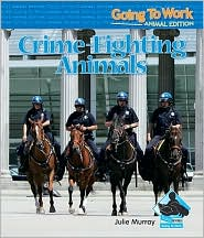 Crime-Fighting Animals - Julie Murray