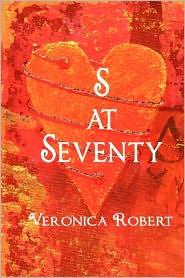 S At Seventy - Veronica Robert