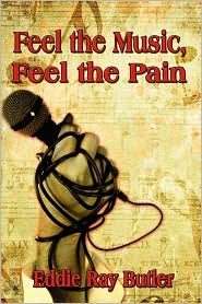 Feel The Music, Feel The Pain - Eddie Ray Butler