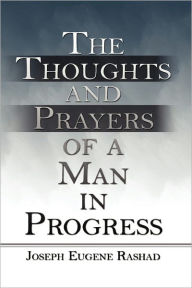 The Thoughts And Prayers Of A Man In Progress - Joseph Eugene Rashad Peterson