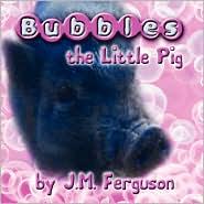 Bubbles The Little Pig - J. M. Ferguson