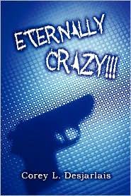 Eternally Crazy!!! - Corey L. Desjarlais