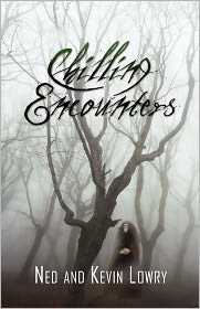 Chilling Encounters - Ned Lowry, Kevin Lowry