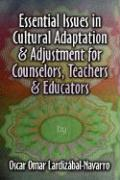 Essential Issues in Cultural Adaptation and Adjustment for Counselors, Teachers and Educators
