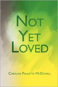 Not Yet Loved - Caroline Paulette Mcdowell