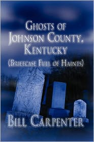 Ghosts Of Johnson County, Kentucky - Bill Carpenter