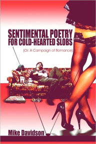 Sentimental Poetry For Cold-Hearted Slobs - Mike Davidson