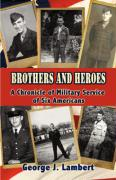 Brothers and Heroes: A Chronicle of Military Service of Six Americans