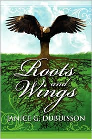 Roots And Wings - Janice G. Dubuisson