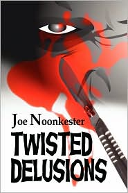 Twisted Delusions - Joe Noonkester