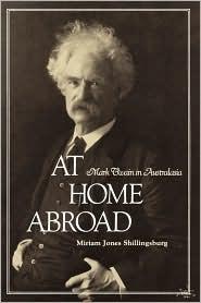 At Home Abroad: Mark Twain in Australasia - Miriam Jones Shillingsburg