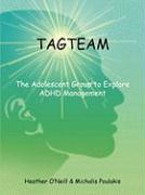 Tagteam: The Adolescent Group to Explore ADHD Management