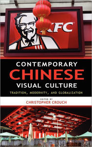 Contemporary Chinese Visual Culture - Christopher Crouch