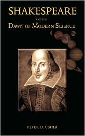 Shakespeare And The Dawn Of Modern Science - Peter Usher