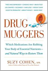 Drug Muggers: Which Medications Are Robbing Your Body of Essential Nutrients--And Natural Ways to Restore Them - Cohen, Suzy / Cohen, Samuel M.