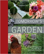 Tomorrow's Garden: Design and Inspiration for a New Age of Sustainable Gardening - Stephen Orr
