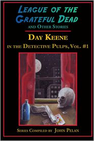 League of the Grateful Dead and Other Stories: Day Keene in the Detective Pulps Volume I - Day Keene