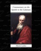 Commentary on the Epistle to the Galatians - Luther, Martin
