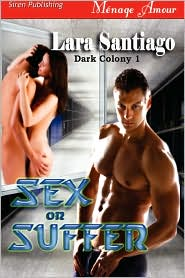 Sex Or Suffer [Dark Colony 1] - Lara Santiago