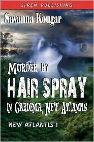 Murder By Hairspray In Gardenia, New Atlantis (Siren Publishing)