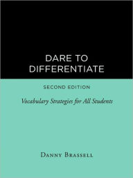 Dare to Differentiate, Second Edition: Vocabulary Strategies for All Students - Danny Brassell