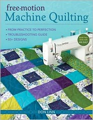 Free-Motion Machine Quilting: From Practice to Perfection -- Troubleshooting Guide -- 50+ Designs - Don Linn