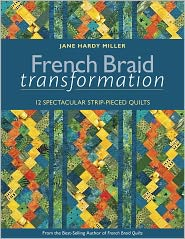 French Braid Transformation: 12 Spectacular Strip-Pieced Quilts - Jane Hardy Miller