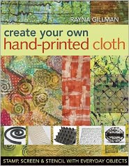 Create Your Own Hand Printed Cloth: Stamp, Screen & Stencil with Everyday Objects (PagePerfect NOOK Book) - Rayna Gillman
