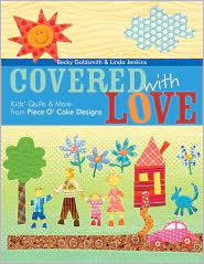 Covered With Love: Kids' Quilts & More from Piece O' Cake Designs (PagePerfect NOOK Book) - Becky Goldsmith, Linda Jenkins