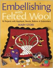 Embellishing with Felted Wool: 16 Projects with Applique, Beads, Buttons & Embroidery (PagePerfect NOOK Book) - Mary Stori