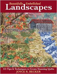 Beautifully Embellished Landscapes: 125 Tips and Techniques to Create Stunning Quilts (PagePerfect NOOK Book) - Joyce R. Becker