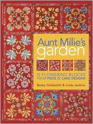 Aunt Millie's Garden: 12 Flowering Blocks from Piece O' Cake Designs - Becky Goldsmith, Linda Jenkins