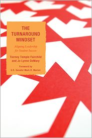 The Turnaround Mindset: Aligning Leadership for Student Success - Tierney Temple Fairchild, Jo Lynne DeMary