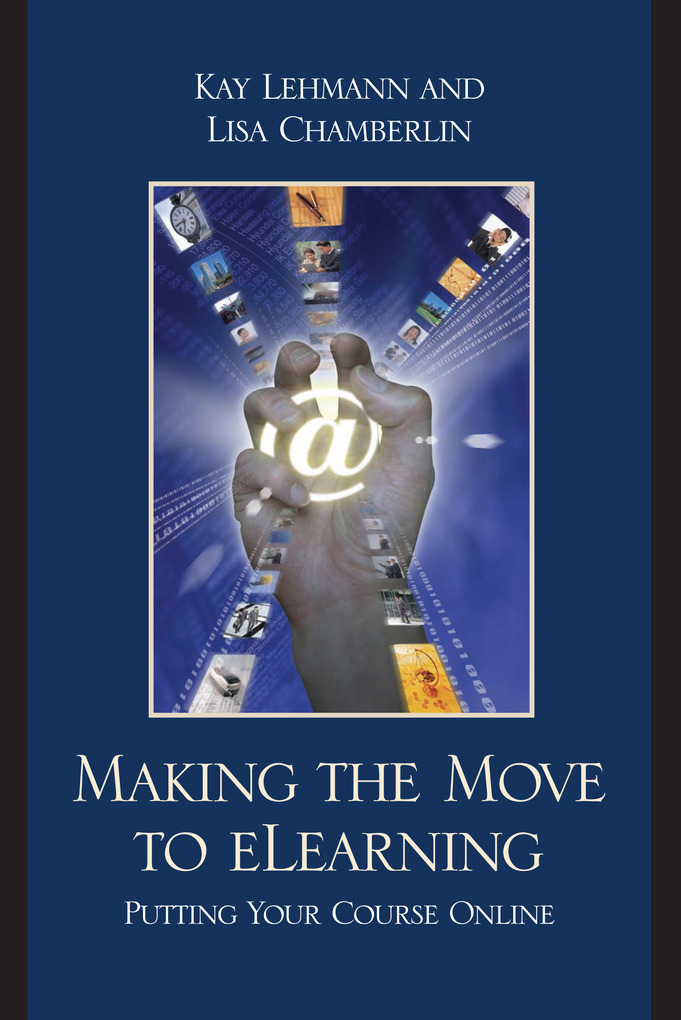 Making the Move to eLearning als eBook von Kay Lehmann, Lisa Chamberlin - Rowman & Littlefield Publishing Group Inc