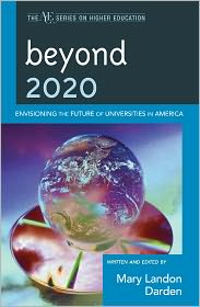 Beyond 2020: Envisioning the Future of Universities in America - Mary Landon Darden (Editor), Contribution by John Carmody, Contribution by Karen Fox, Contribution by Alexander W. Astin, Contri