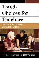 Tough Choices for Teachers: Ethical Challenges in Today's Schools and Classrooms