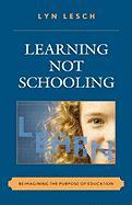 Learning Not Schooling: Reimagining the Purpose of Education