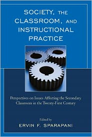 Society, the Classroom, and Instructional Practice: Perspectives on Issues Affecting the Secondary Classroom in the 21st Century - Ervin F. Sparapani, Renay M. Scott, Suzanne M. Booth, Byung-In Seo, LaCreta M. Clark, Kelli M. Clemmensen, Jonathon A. Gould, Na