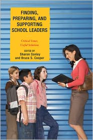 Finding, Preparing, and Supporting School Leaders: Critical Issues, Useful Solutions - Sharon Conley, Bruce S. Cooper, Naftaly S. Glasman, Roberta Trachtman, Margaret Terry Orr, Diana G. Pounder, George J. Petersen,
