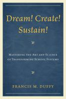 Dream! Create! Sustain!: Mastering the Art and Science of Transforming School Systems