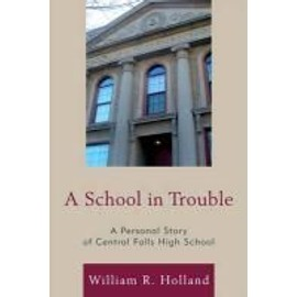 A School in Trouble: A Personal Story of Central Falls High School - William R. Holland