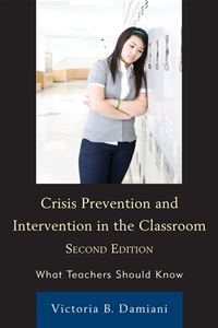Crisis Prevention and Intervention in the Classroom: What Teachers Should Know - Victoria B. Damiani