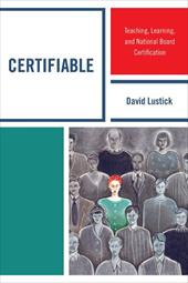 Certifiable: Teaching, Learning, and National Board Certification - Lustick, David