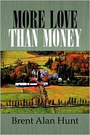 More Love Than Money - Brent Alan Hunt
