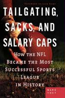 Tailgating, Sacks, and Salary Caps: How the NFL Became the Most Successful Sports League in History