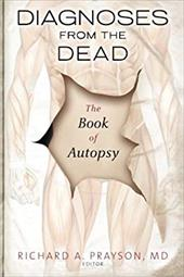 Diagnoses from the Dead: The Book of Autopsy - Prayson, Richard A.