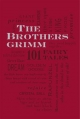 The Brothers Grimm: 101 Fairy Tales - Jacob Grimm; Wilhelm Grimm