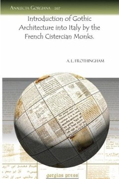 Introduction of Gothic Architecture Into Italy by the French Cistercian Monks. - Frothingham, Arthur L. , Jr. Frothingham, A. L.