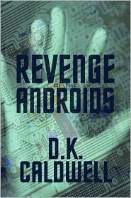 Revenge Of The Androids - D. K. Caldwell